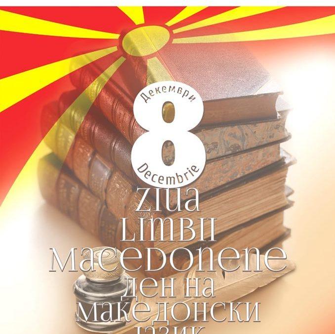 8 DECEMBRIE  – ZIUA LIMBII MACEDONENE ÎN ROMÂNIA, SĂRBĂTORITĂ DE CĂTRE ASOCIAŢIA MACEDONENILOR DIN ROMÂNIA